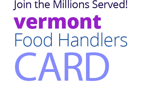 Join the Millions Served! VERMONT Food Handlers Card